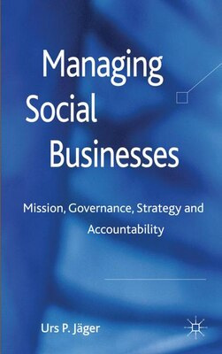 Book Managing Social Businesses: Mission, Governance, Strategy and Accountability by Urs P Jager