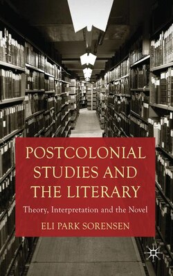 Book Postcolonial Studies And The Literary: Theory, Interpretation and the Novel by Eli Park Sorensen