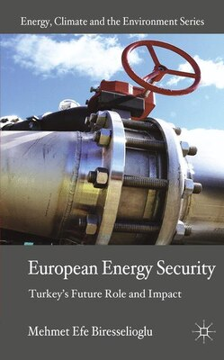 Book European Energy Security: Turkey's Future Role And Impact by Mehmet Efe Biresselioglu