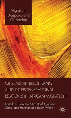 Book Citizenship, Belonging and Intergenerational Relations in African Migration by C. Attias-donfut
