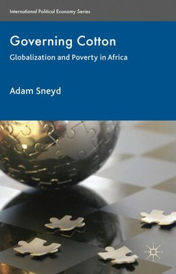 Book Governing Cotton: Globalization And Poverty In Africa by Adam Sneyd