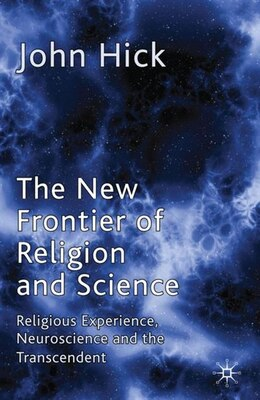 Book The New Frontier Of Religion And Science: Religious Experience, Neuroscience and the Transcendent by John Hick