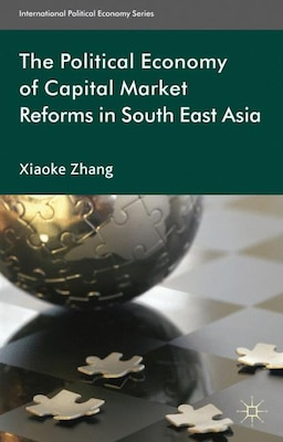 Book The Political Economy of Capital Market Reforms in Southeast Asia by Xiaoke Zhang