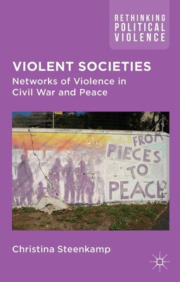 Book Violent Societies: Networks Of Violence In Civil War And Peace by Christina Steenkamp