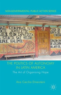 Book The Politics of Autonomy in Latin America: The Art of Organising Hope by Ana Cecilia Dinerstein