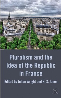 Book Pluralism and the Idea of the Republic in France by Julian Wright