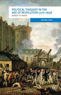 Book Political Thought in the Age of Revolution 1776-1848: Burke to Marx by Michael Levin