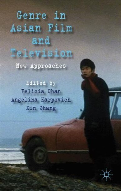 Genre in Asian Film and Television: New Approaches by F. Chan