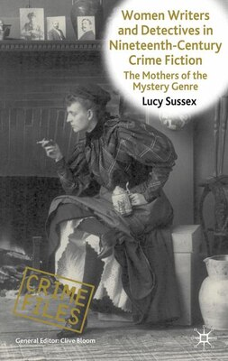 Book Women Writers And Detectives In Nineteenth-Century Crime Fiction: The Mothers of the Mystery Genre by Lucy Sussex