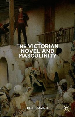 Book The Victorian Novel And Masculinity by P. Mallett