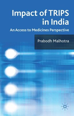 Book Impact Of Trips In India: An Access to Medicines Perspective by Prabodh Malhotra
