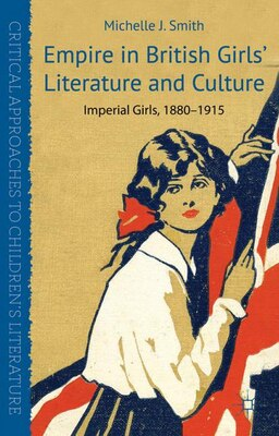 Book Empire In British Girls' Literature And Culture: Imperial Girls, 1880-1915 by Michelle J. Smith