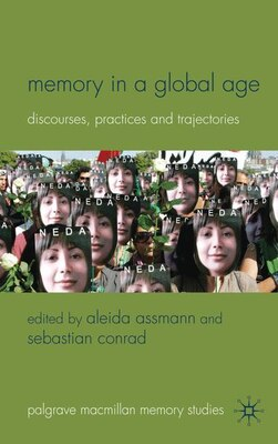 Book Memory In A Global Age: Discourses, Practices and Trajectories by Aleida Assmann