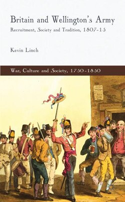 Book Britain And Wellington's Army: Recruitment, Society And Tradition, 1807-15 by Kevin Linch