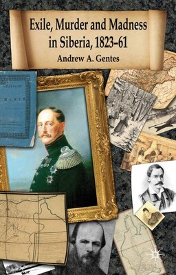 Book Exile, Murder And Madness In Siberia, 1823-61 by Andrew A. Gentes