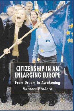 Book Citizenship In An Enlarging Europe: From Dream to Awakening by B. Einhorn