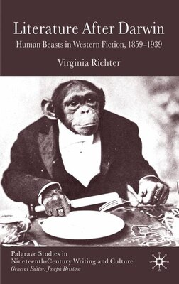 Book Literature After Darwin: Human Beasts in Western Fiction 1859-1939 by Virginia Richter