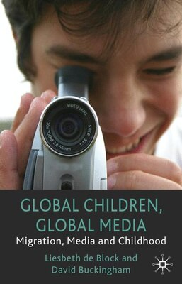 Book Global Children, Global Media: Migration, Media and Childhood by D. Buckingham