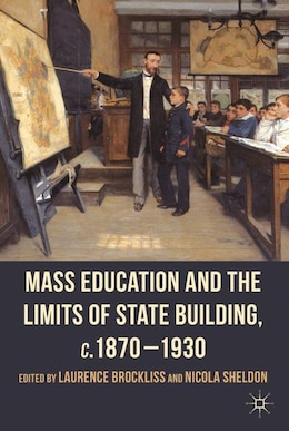 Book Mass Education and the Limits of State Building, c.1870-1930 by L. Brockliss