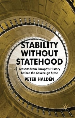 Book Stability Without Statehood: Lessons From Europe's History Before The Sovereign State by Peter Haldén