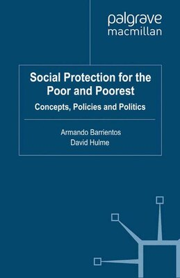 Book Social Protection for the Poor and Poorest: Concepts, Policies and Politics by Armando Barrientos