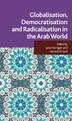 Globalisation, Democratisation and Radicalisation in the Arab World by J. Harrigan