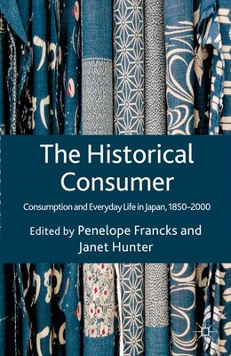 Book The Historical Consumer: Consumption and Everyday Life in Japan, 1850-2000 by Janet Hunter