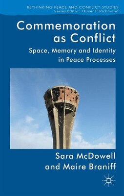 Book Commemoration as Conflict: Space, Memory and Identity in Peace Processes by Sara McDowell