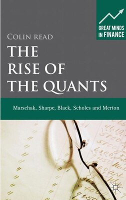 Book The Rise of the Quants: Marschak, Sharpe, Black, Scholes and Merton by Colin Read