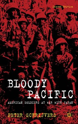 Book Bloody Pacific: American Soldiers at War with Japan by P. Schrijvers