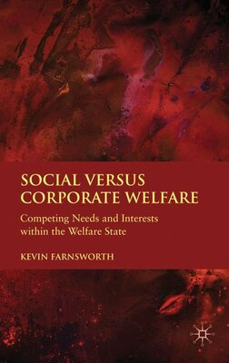 Book Social versus Corporate Welfare: Competing Needs and Interests within the Welfare State by Kevin Farnsworth