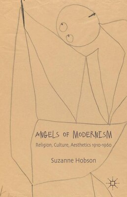 Book Angels of Modernism: Religion, Culture, Aesthetics 1910-1960 by Suzanne Hobson