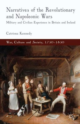 Book Narratives of the Revolutionary and Napoleonic Wars: Military and Civilian Experience in Britain… by Catriona Kennedy