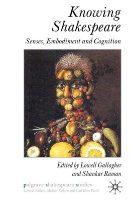 Book Knowing Shakespeare: Senses, Embodiment and Cognition by Lowell Gallagher