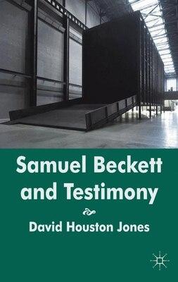 Book Samuel Beckett And Testimony by David Houston Jones