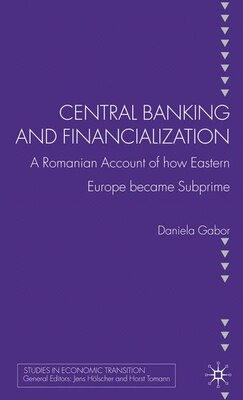 Book Central Banking And Financialization: A Romanian Account of how Eastern Europe became Subprime by Daniela Gabor