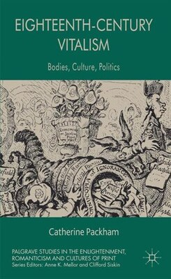 Book Eighteenth-Century Vitalism: Bodies, Culture, Politics by Catherine Packham
