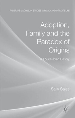 Book Adoption, Family and the Paradox of Origins: A Foucauldian History by Sally Sales
