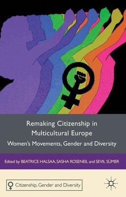Book Remaking Citizenship in Multicultural Europe: Women's Movements, Gender and Diversity by Beatrice Halsaa