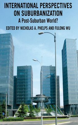 Book International Perspectives on Suburbanization: A Post-Suburban World? by Nicholas A. Phelps