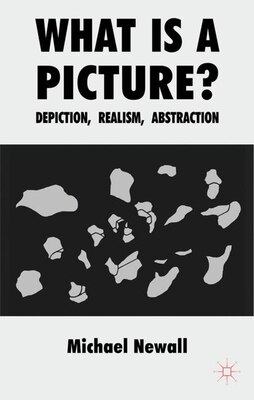 Book What Is A Picture?: Depiction, Realism, Abstraction by Michael Newall