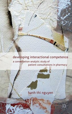 Book Developing Interactional Competence: A Conversation-Analytic Study of Patient Consultations in… by H. Nguyen