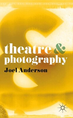 Book Theatre And Photography by Joel Anderson