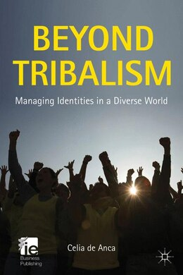 Book Beyond Tribalism: Managing Identities in a Diverse World by Celia de Anca