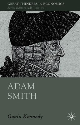 Book Adam Smith: A Moral Philosopher and His Political Economy by Gavin Kennedy