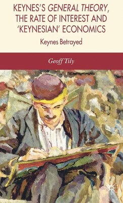 Book Keynes Betrayed: The General Theory, the Rate of Interest and 'Keynesian' Economics by Geoff Tily