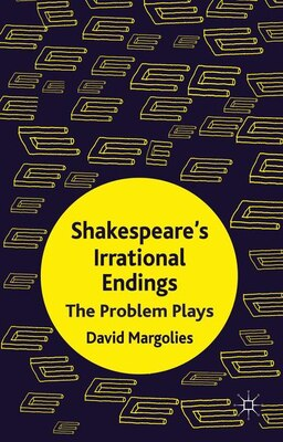 Book Shakespeare's Irrational Endings: The Problem Plays by David Margolies