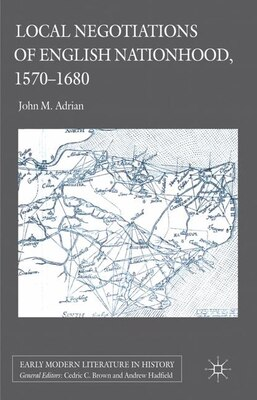 Book Local Negotiations Of English Nationhood, 1570-1680 by John Adrian