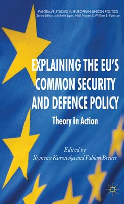 Book Explaining the EU's Common Security and Defence Policy: Theory in Action by Xymena Kurowska