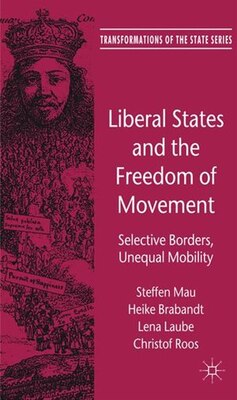 Book Liberal States and the Freedom of Movement: Selective Borders, Unequal Mobility by Steffen Mau